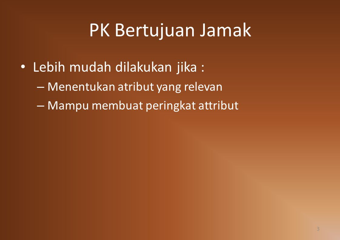 PK Bertujuan Jamak Lebih mudah dilakukan jika :