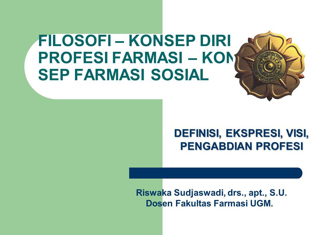 FILOSOFI – KONSEP DIRI PROFESI FARMASI – KON SEP FARMASI SOSIAL