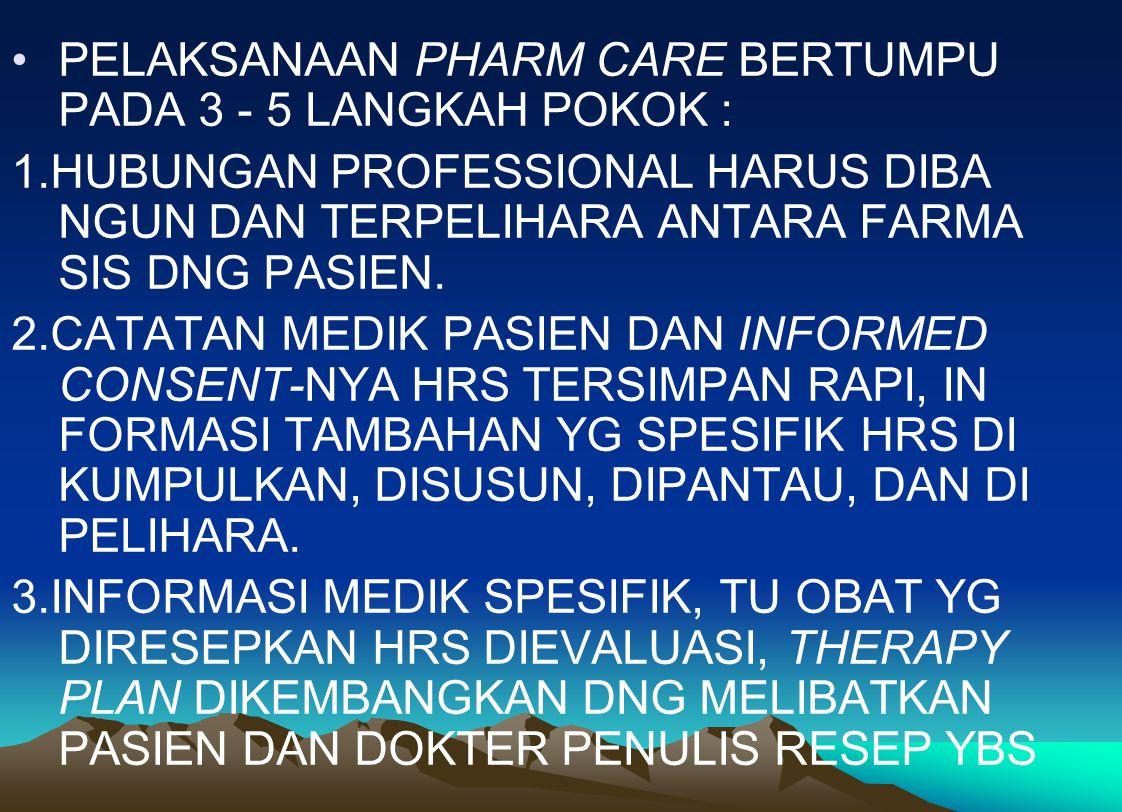 PELAKSANAAN PHARM CARE BERTUMPU PADA 3 - 5 LANGKAH POKOK :