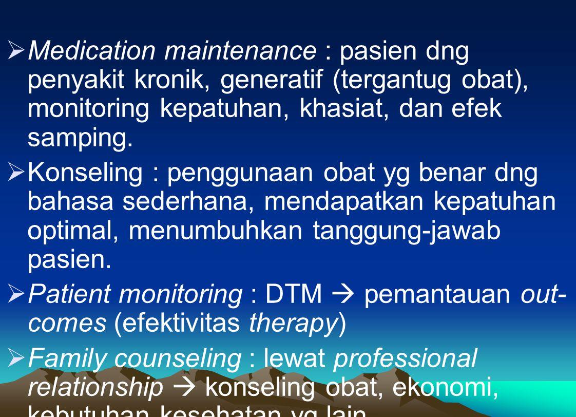 Medication maintenance : pasien dng penyakit kronik, generatif (tergantug obat), monitoring kepatuhan, khasiat, dan efek samping.