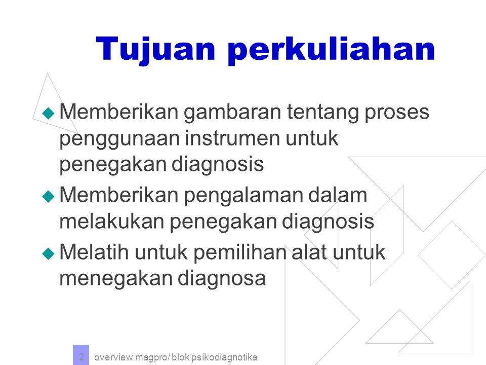 Tujuan perkuliahan Memberikan gambaran tentang proses penggunaan instrumen untuk penegakan diagnosis.