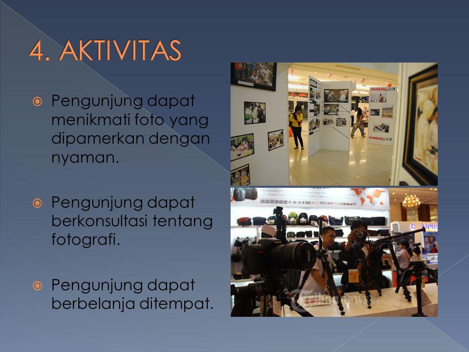 4. AKTIVITAS Pengunjung dapat menikmati foto yang dipamerkan dengan nyaman. Pengunjung dapat berkonsultasi tentang fotografi.