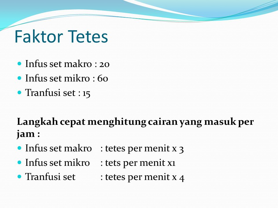 Faktor Tetes Infus set makro : 20 Infus set mikro : 60