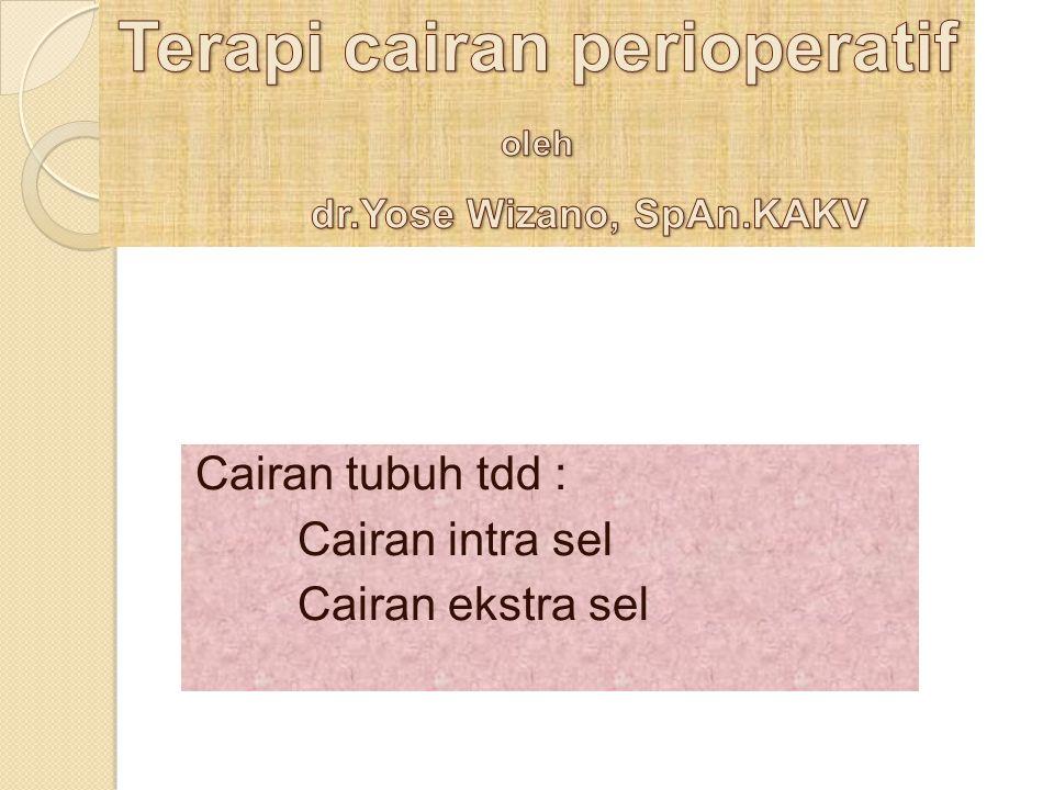 Terapi cairan perioperatif oleh dr.Yose Wizano, SpAn.KAKV