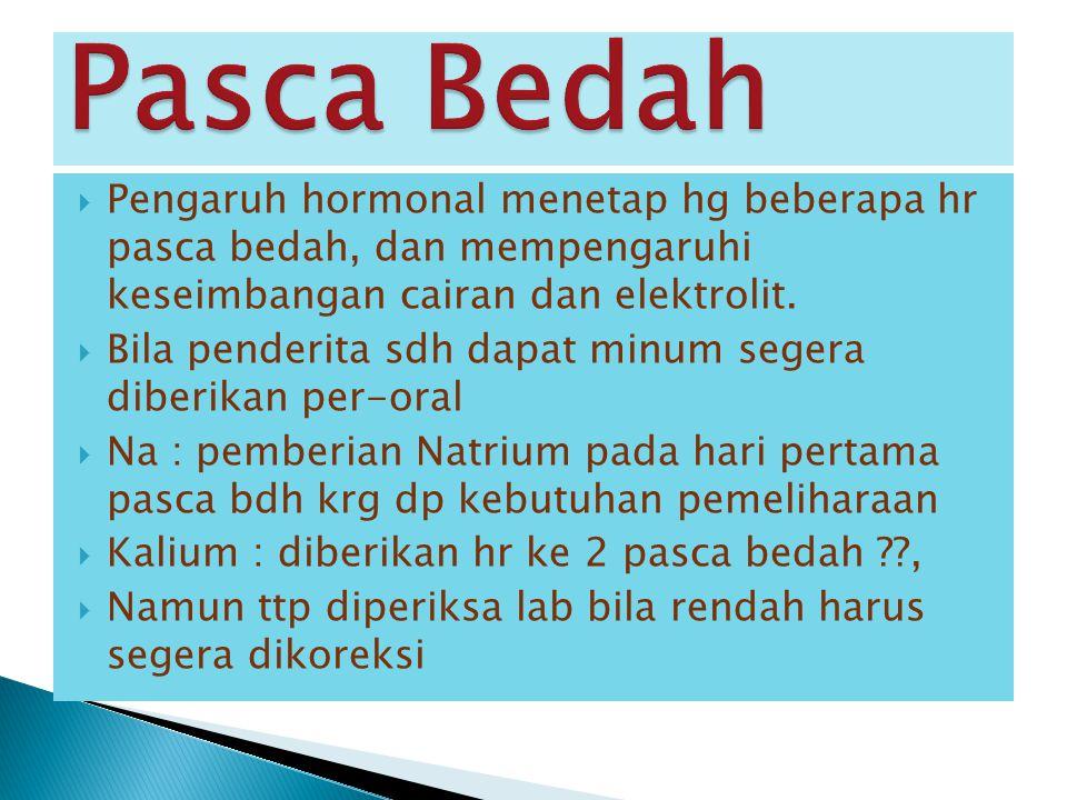 Pasca Bedah Pengaruh hormonal menetap hg beberapa hr pasca bedah, dan mempengaruhi keseimbangan cairan dan elektrolit.