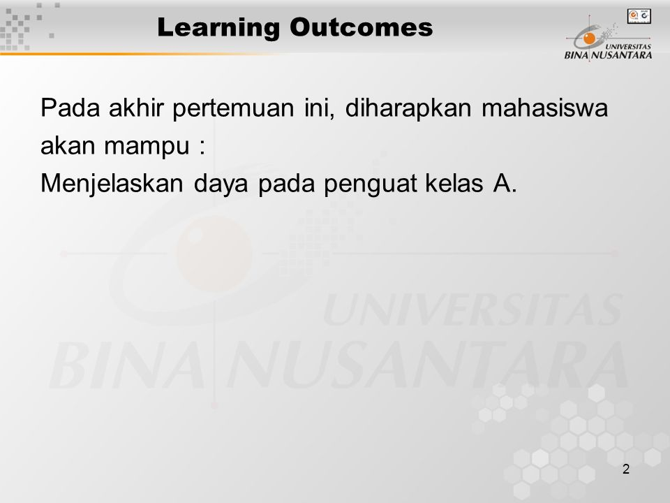 Learning Outcomes Pada akhir pertemuan ini, diharapkan mahasiswa.