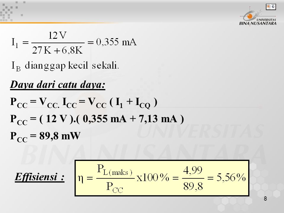 Daya dari catu daya: PCC = VCC. ICC = VCC ( I1 + ICQ ) PCC = ( 12 V ).( 0,355 mA + 7,13 mA ) PCC = 89,8 mW.