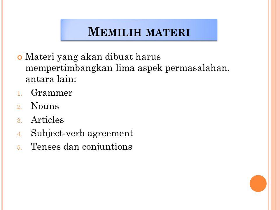 Memilih materi Materi yang akan dibuat harus mempertimbangkan lima aspek permasalahan, antara lain: