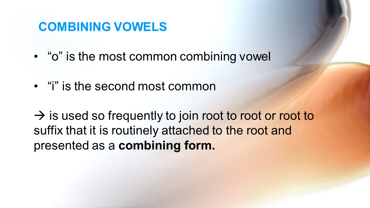 COMBINING VOWELS o is the most common combining vowel. i is the second most common.  is used so frequently to join root to root or root to.