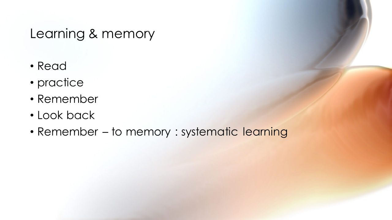 Learning & memory Read practice Remember Look back