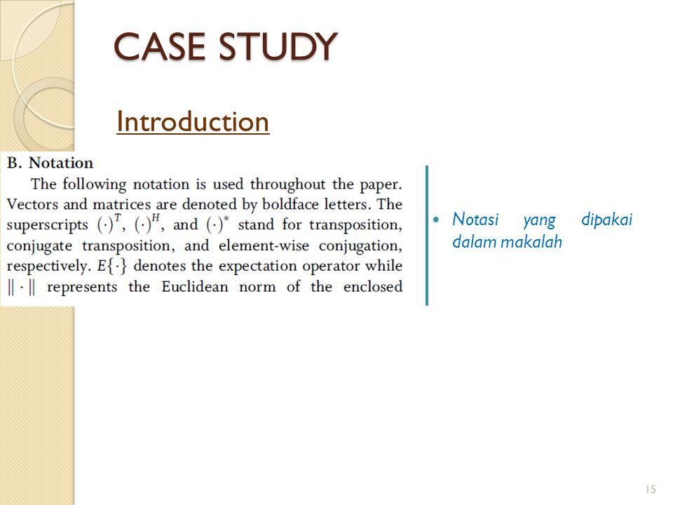 CASE STUDY Introduction Notasi yang dipakai dalam makalah