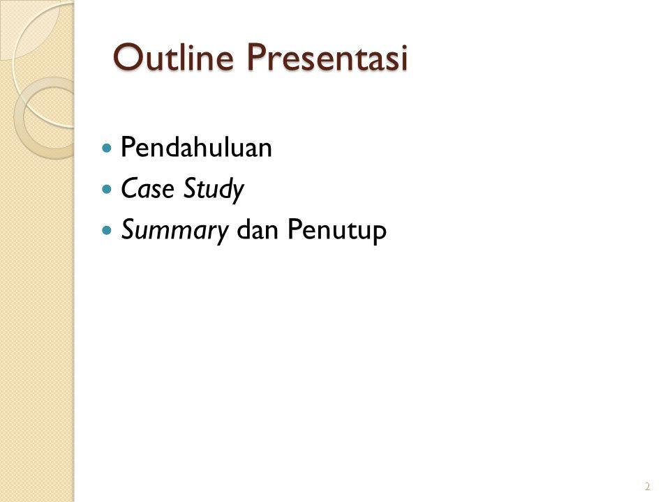 Outline Presentasi Pendahuluan Case Study Summary dan Penutup