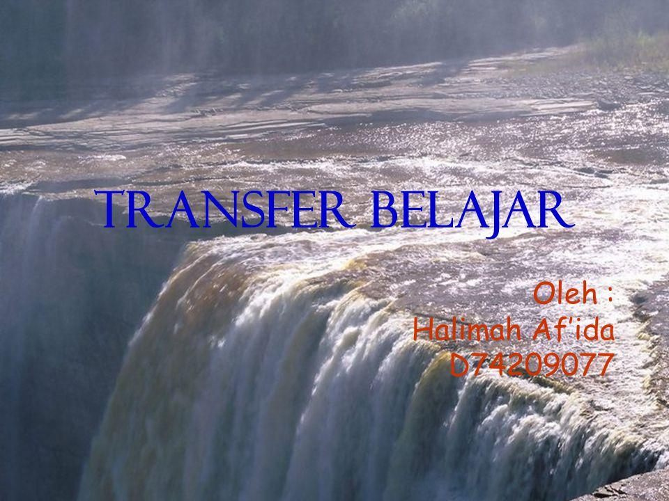 TRANSFER BELAJAR Oleh : Halimah Af'ida D74209077