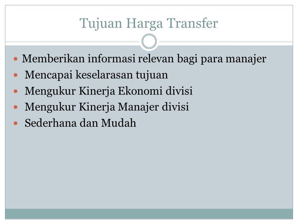 Tujuan Harga Transfer Memberikan informasi relevan bagi para manajer