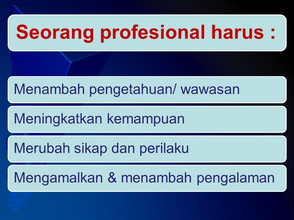 Seorang profesional harus :
