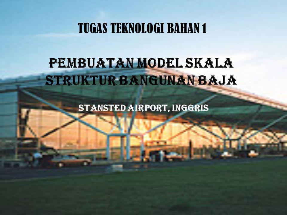 PEMBUATAN MODEL SKALA STRUKTUR BANGUNAN BAJA STANSTED AIRPORT, INGGRIS