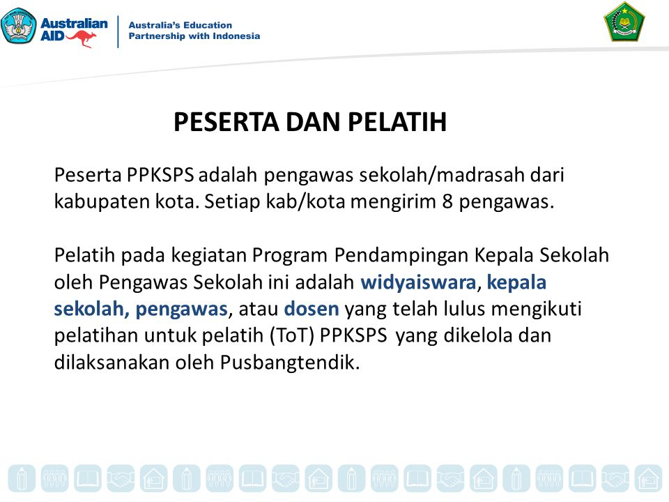 PESERTA DAN PELATIH Peserta PPKSPS adalah pengawas sekolah/madrasah dari kabupaten kota. Setiap kab/kota mengirim 8 pengawas.