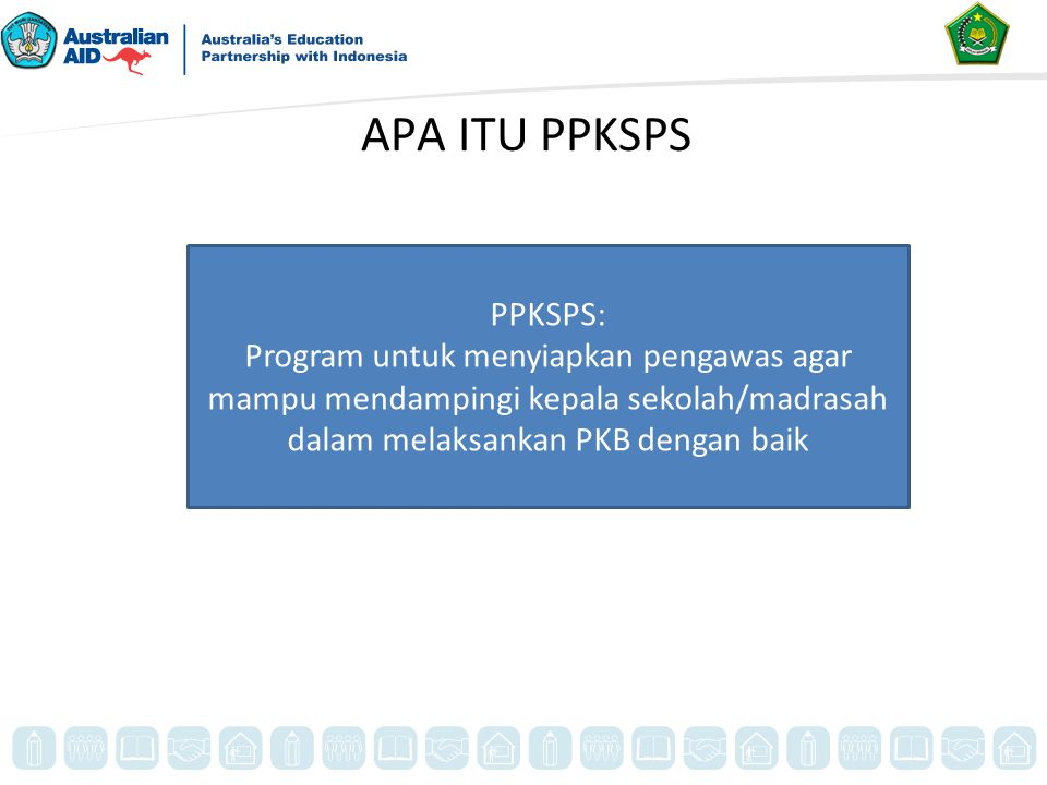 APA ITU PPKSPS PPKSPS: Program untuk menyiapkan pengawas agar mampu mendampingi kepala sekolah/madrasah dalam melaksankan PKB dengan baik.