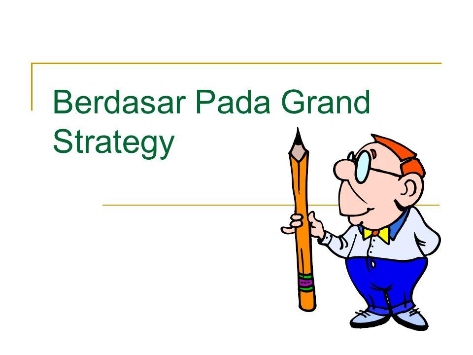 Berdasar Pada Grand Strategy