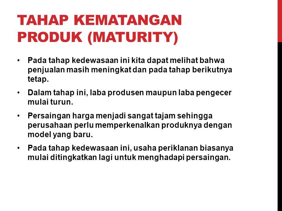 TAHAP KEMATANGAN PRODUK (MATURITY)