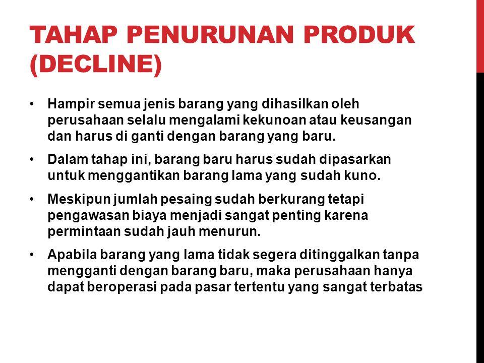TAHAP PENURUNAN PRODUK (DECLINE)