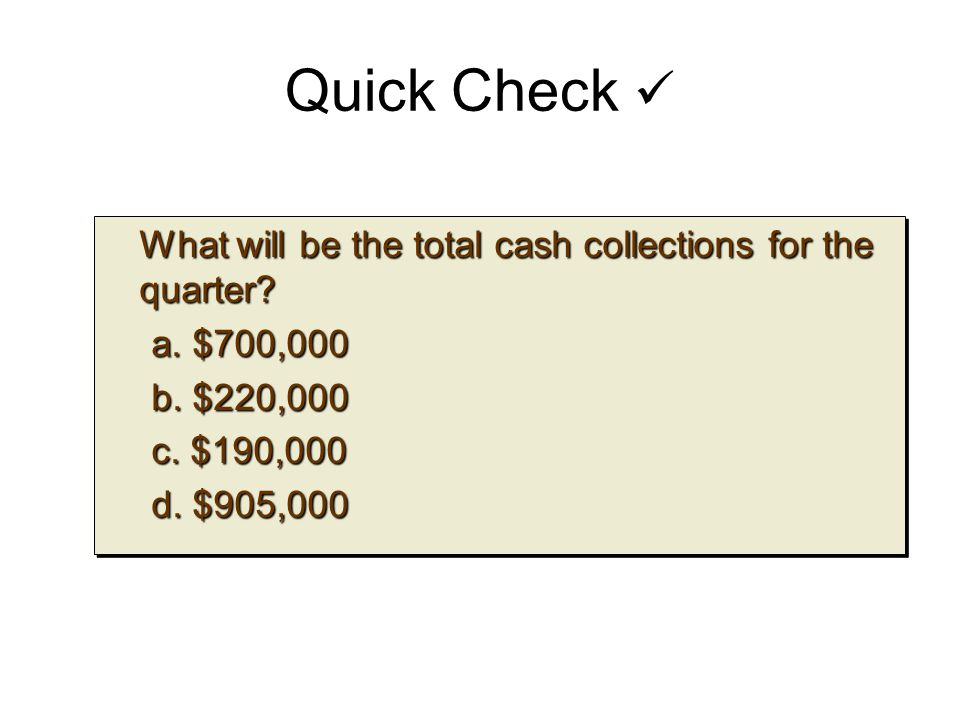 Quick Check  What will be the total cash collections for the quarter