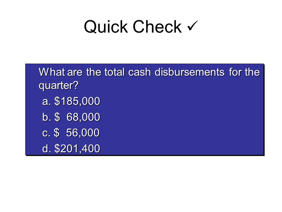 Quick Check  What are the total cash disbursements for the quarter
