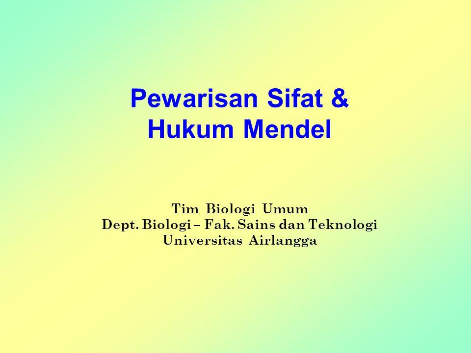 Pewarisan Sifat & Hukum Mendel Tim Biologi Umum Dept. Biologi – Fak
