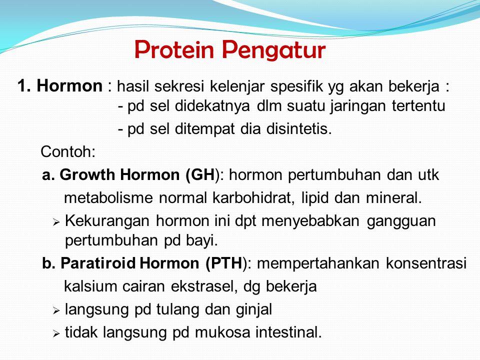 Protein Pengatur 1. Hormon : hasil sekresi kelenjar spesifik yg akan bekerja : - pd sel didekatnya dlm suatu jaringan tertentu.