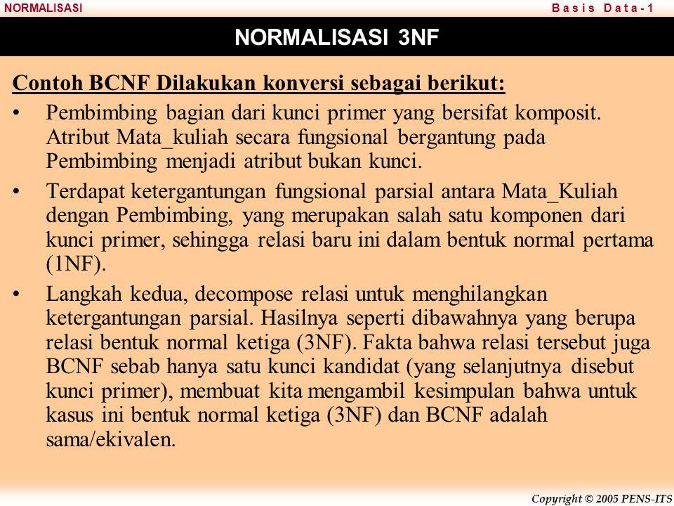 Contoh BCNF Dilakukan konversi sebagai berikut: