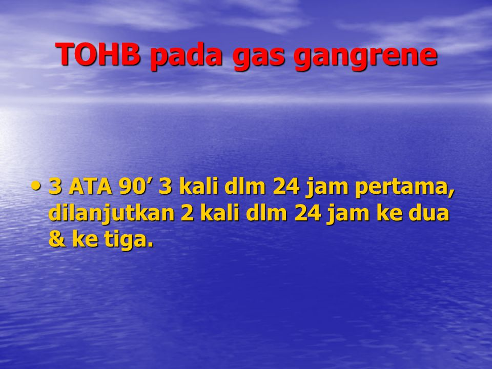 TOHB pada gas gangrene 3 ATA 90' 3 kali dlm 24 jam pertama, dilanjutkan 2 kali dlm 24 jam ke dua & ke tiga.