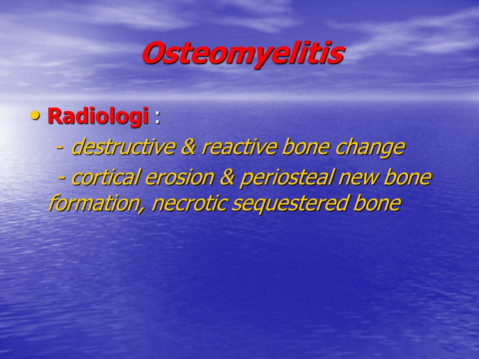 Osteomyelitis Radiologi : - destructive & reactive bone change
