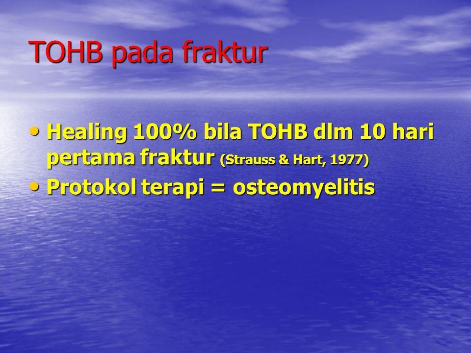 TOHB pada fraktur Healing 100% bila TOHB dlm 10 hari pertama fraktur (Strauss & Hart, 1977) Protokol terapi = osteomyelitis.