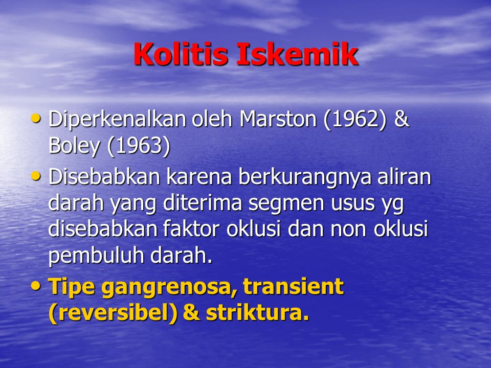 Kolitis Iskemik Diperkenalkan oleh Marston (1962) & Boley (1963)