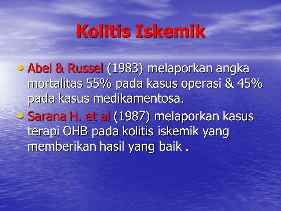 Kolitis Iskemik Abel & Russel (1983) melaporkan angka mortalitas 55% pada kasus operasi & 45% pada kasus medikamentosa.
