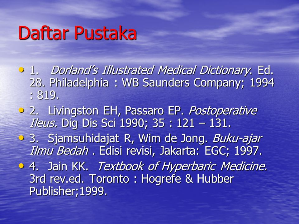 Daftar Pustaka 1. Dorland's Illustrated Medical Dictionary. Ed. 28. Philadelphia : WB Saunders Company; 1994 : 819.