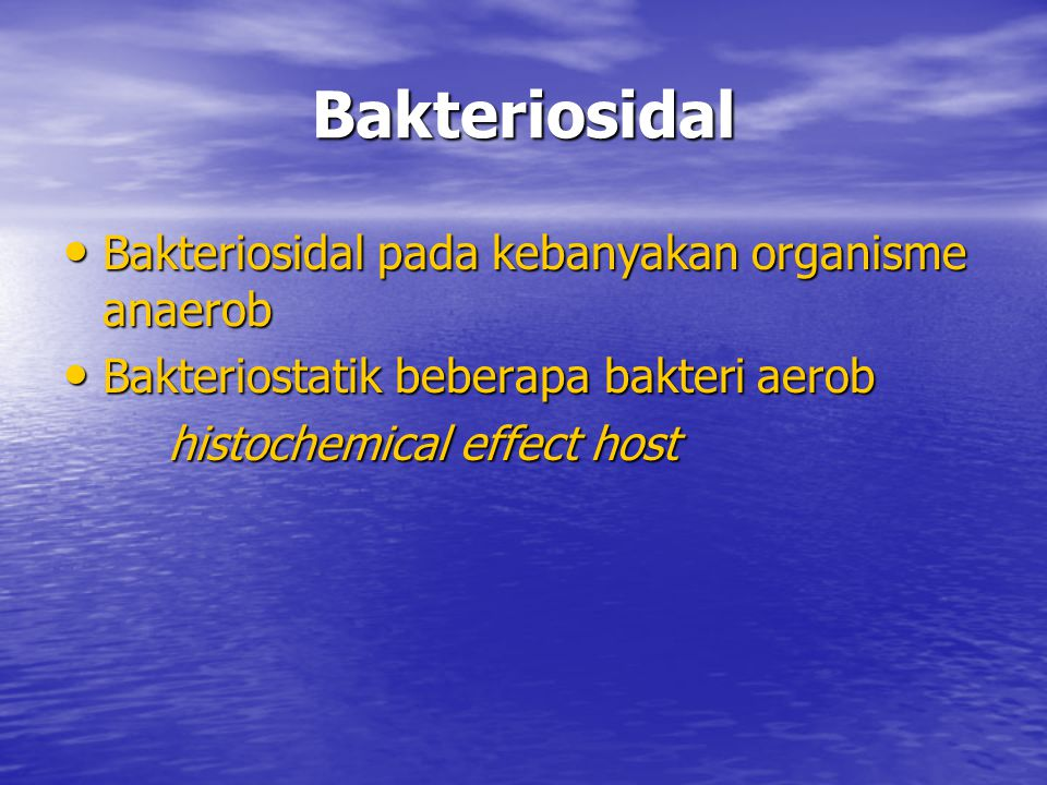 Bakteriosidal Bakteriosidal pada kebanyakan organisme anaerob