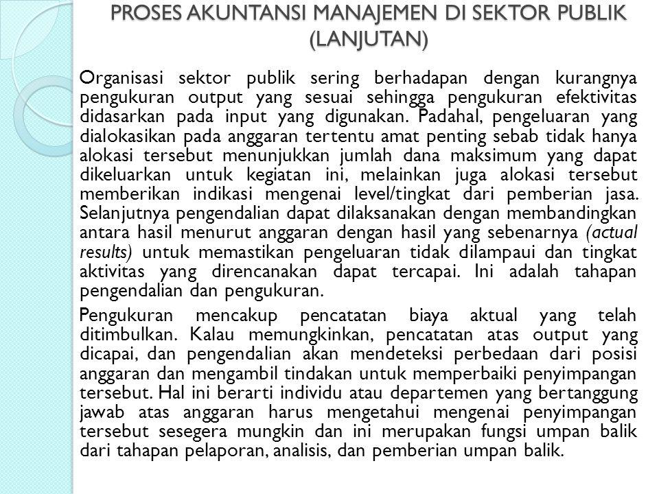PROSES AKUNTANSI MANAJEMEN DI SEKTOR PUBLIK (LANJUTAN)