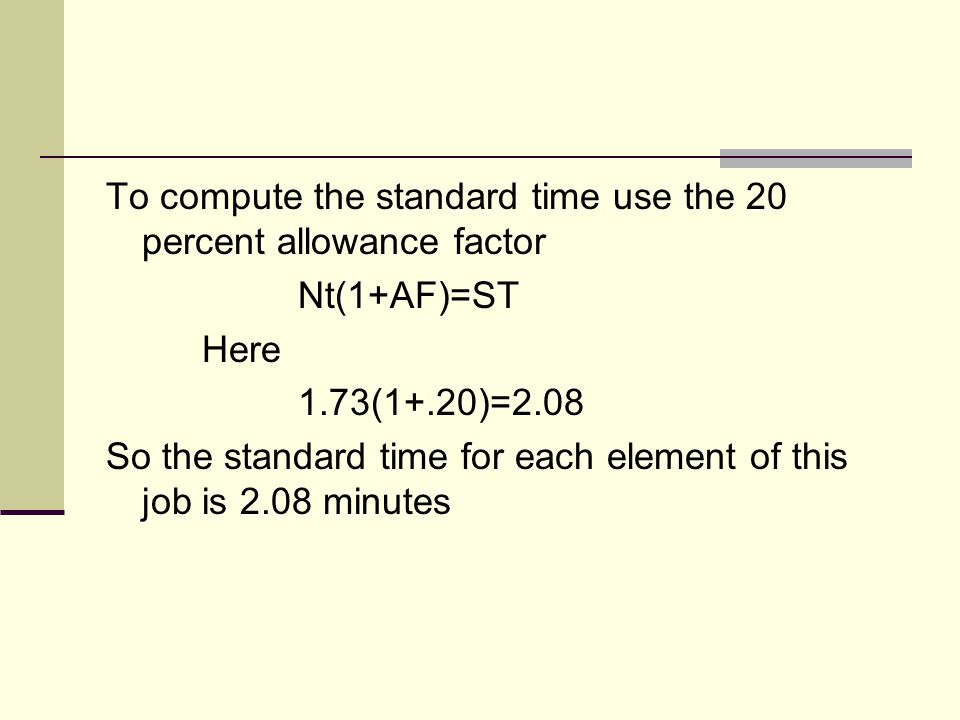 To compute the standard time use the 20 percent allowance factor