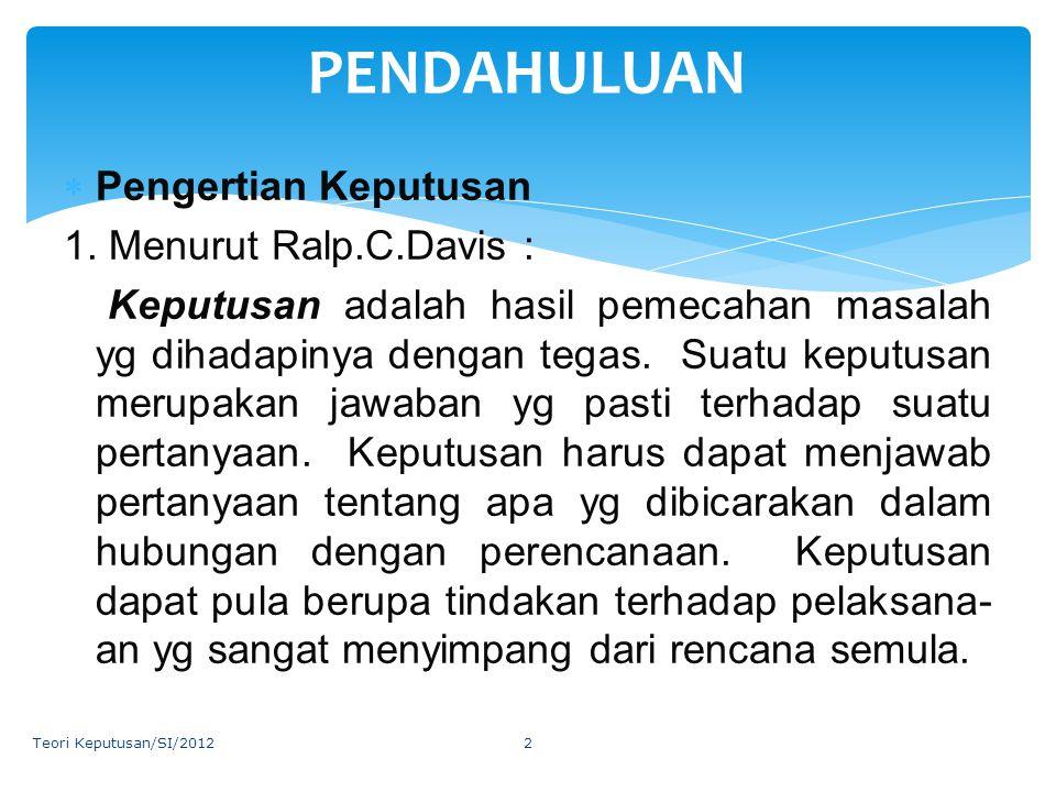 PENDAHULUAN Pengertian Keputusan 1. Menurut Ralp.C.Davis :