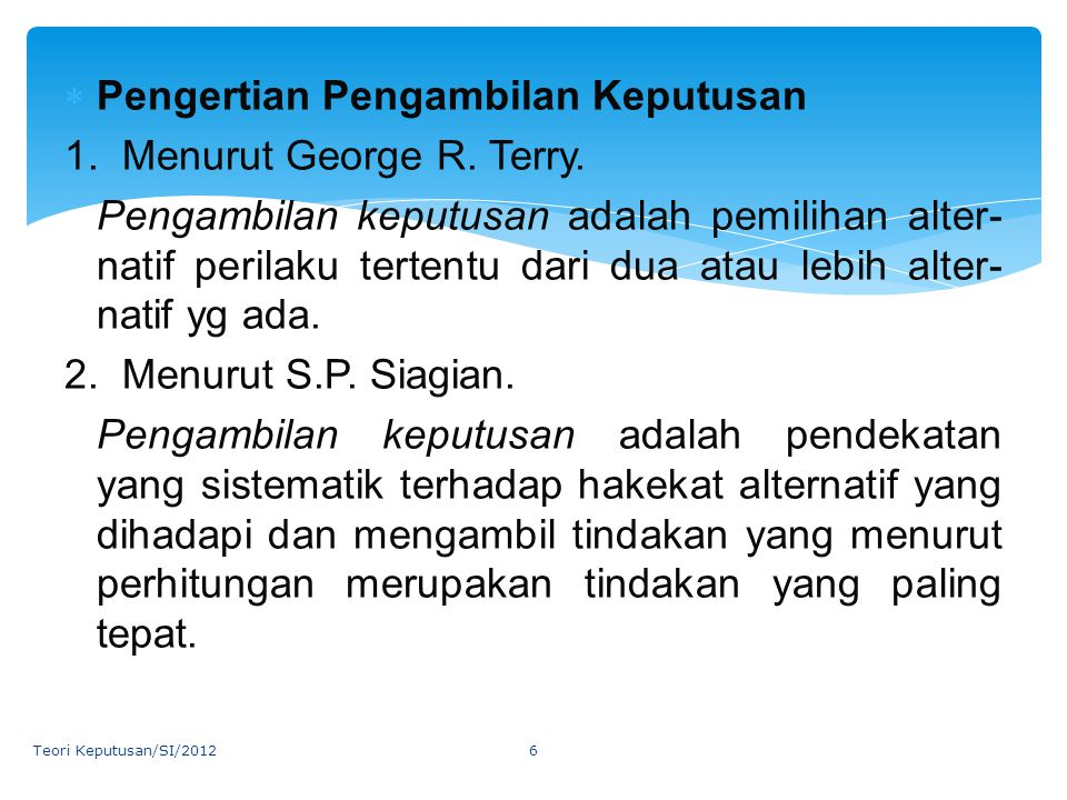 Pengertian Pengambilan Keputusan 1. Menurut George R. Terry.