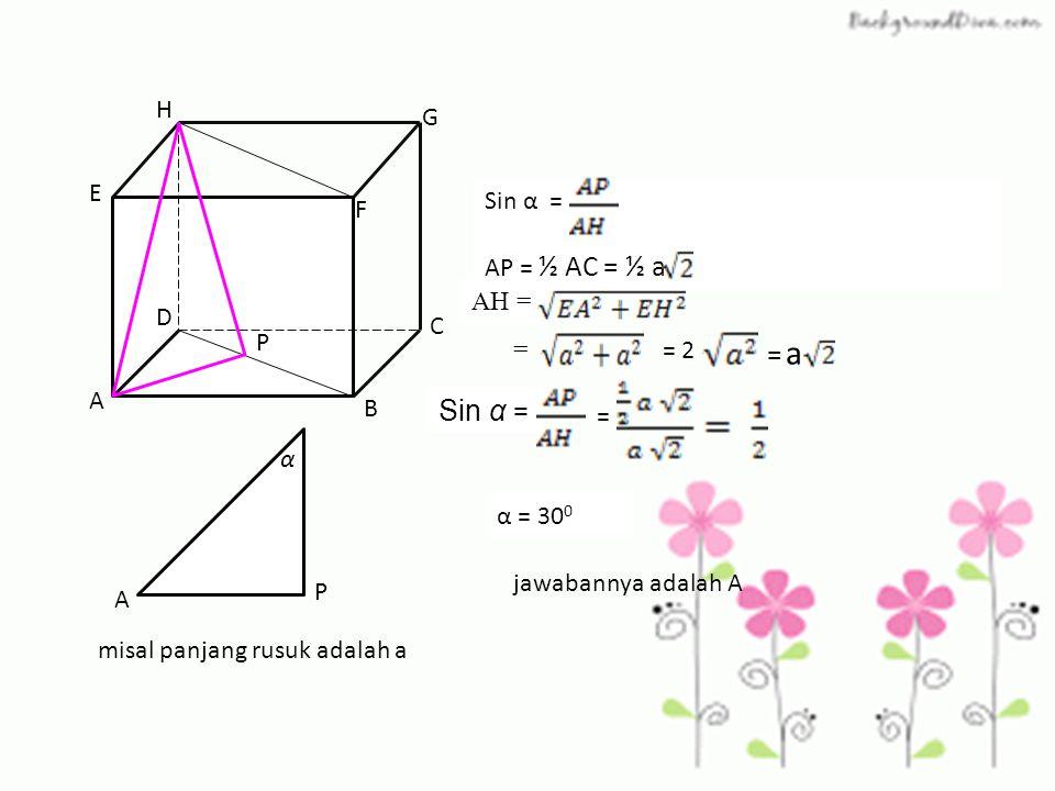 = a Sin α = H G E Sin α = F AP = ½ AC = ½ a AH = D C P = = 2 A B = α