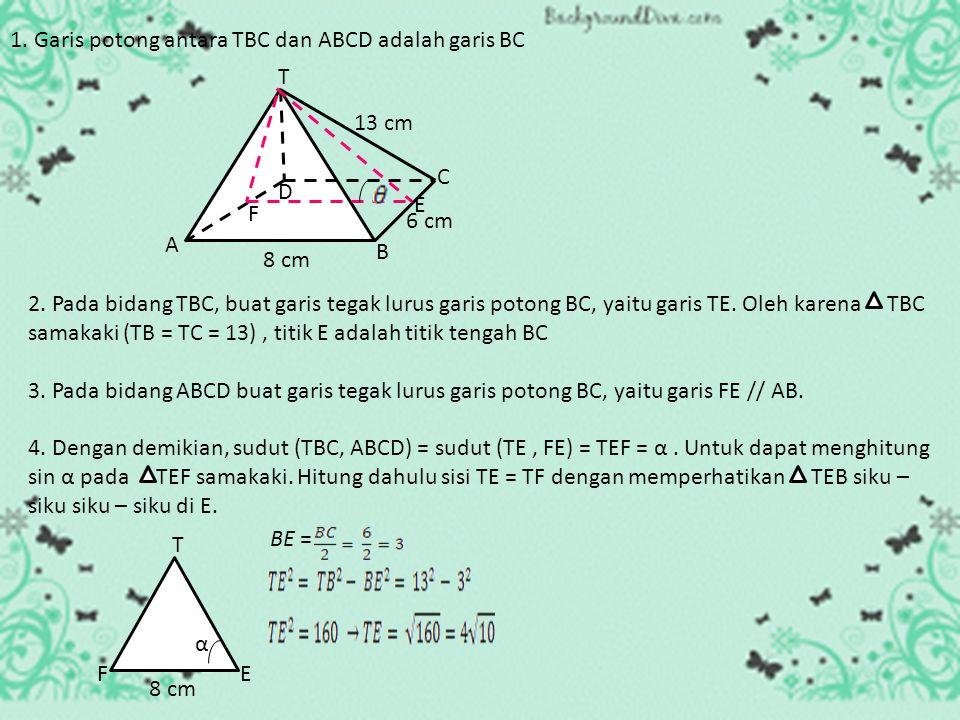 1. Garis potong antara TBC dan ABCD adalah garis BC