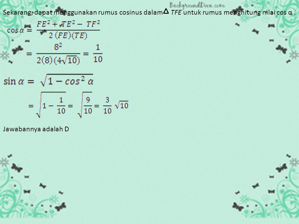 Sekarang, dapat menggunakan rumus cosinus dalam TFE untuk rumus menghitung nilai cos α .