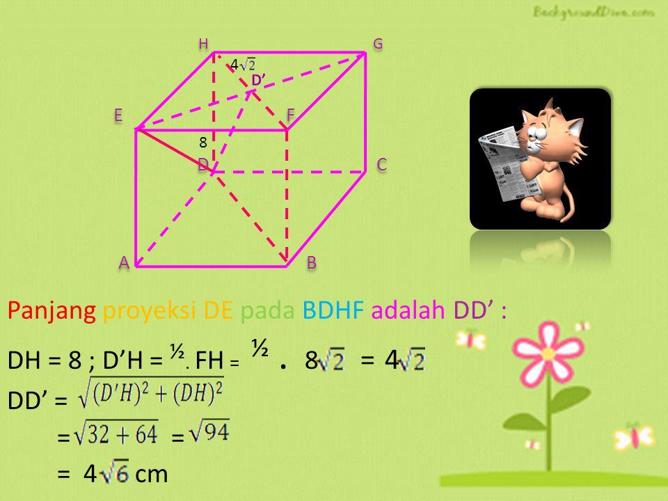 Panjang proyeksi DE pada BDHF adalah DD' :