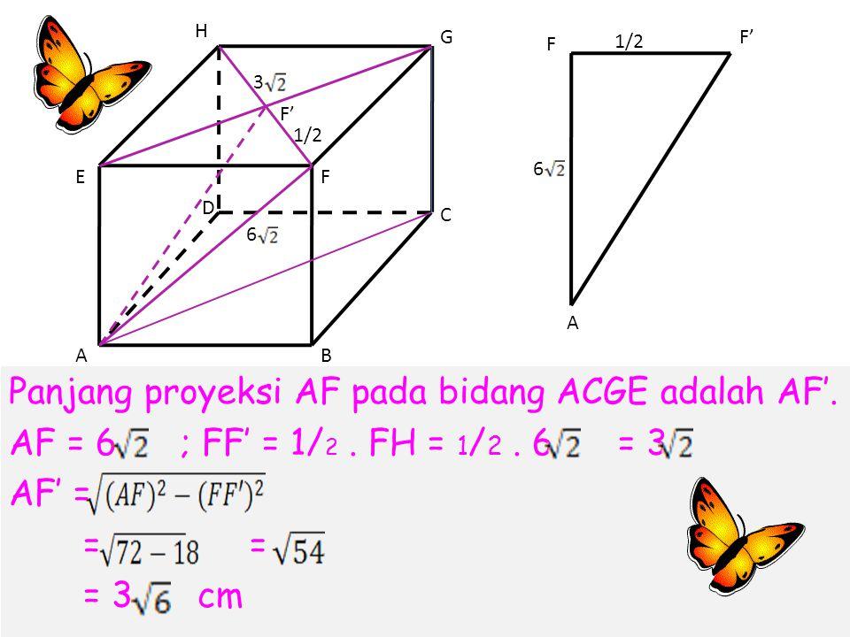 Panjang proyeksi AF pada bidang ACGE adalah AF'.