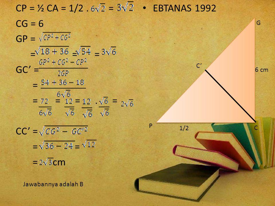 CP = ½ CA = 1/2 . = CG = 6 GP = = = = GC' = = = = = . = CC' = = = = cm