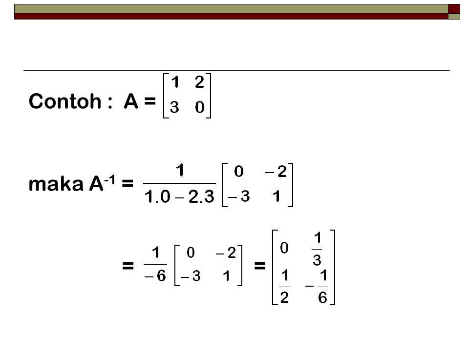 Contoh : A = maka A-1 = = =