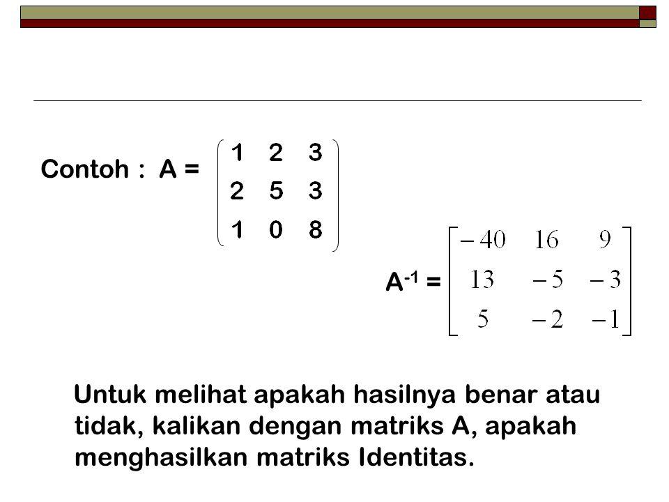 Contoh : A = A-1 = Untuk melihat apakah hasilnya benar atau tidak, kalikan dengan matriks A, apakah menghasilkan matriks Identitas.