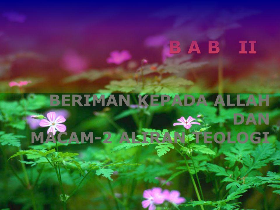 BERIMAN KEPADA ALLAH DAN MACAM-2 ALIRAN TEOLOGI